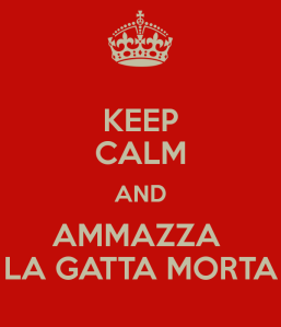 keep-calm-and-ammazza-la-gatta-morta