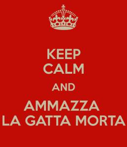 keep-calm-and-ammazza-la-gatta-morta